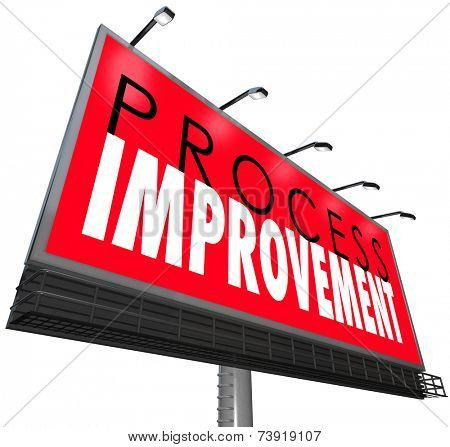 Process Improvement words on a billboard or sign ot illustrate an overhaul of outdated processes, systems, steps or organization