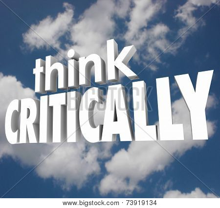 Think Critically words in 3d letters against a cloudy sky to illustrate understanding and analyzing a problem to solve the issue