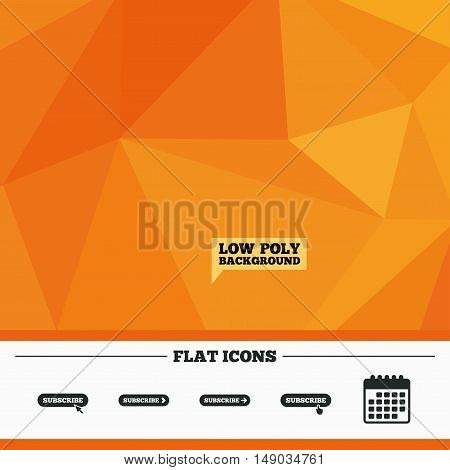 Triangular low poly orange background. Subscribe icons. Membership signs with arrow or hand pointer symbols. Website navigation. Calendar flat icon. Vector