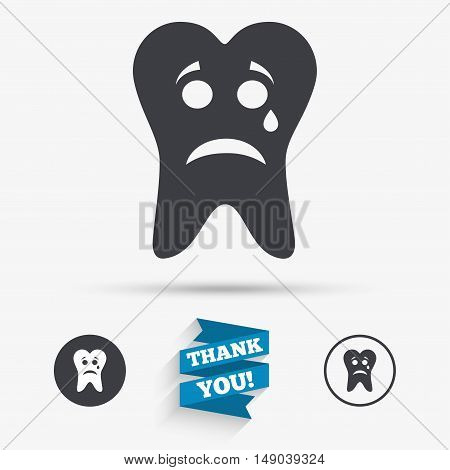 Tooth sad face with tear sign icon. Aching tooth symbol. Unhealthy teeth. Flat icons. Buttons with icons. Thank you ribbon. Vector