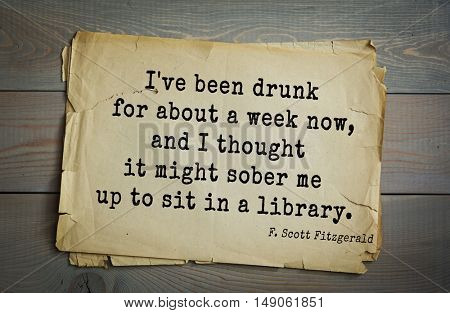 TOP-50. Aphorism by Francis Fitzgerald (1896-1940) American writer. I've been drunk for about a week now, and I thought it might sober me up to sit in a library.