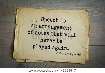 TOP-50. Aphorism by Francis Fitzgerald (1896-1940) American writer. Speech is an arrangement of notes that will never be played again.