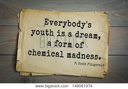 TOP-50. Aphorism by Francis Fitzgerald (1896-1940) American writer. Everybody's youth is a dream, a form of chemical madness.