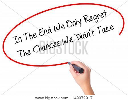 Women Hand Writing In The End We Only Regret The Chances We Didn't Take With Black Marker On Visual