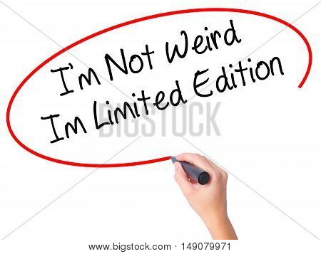 Women Hand Writing I'm Not Weird Im Limited Edition With Black Marker On Visual Screen