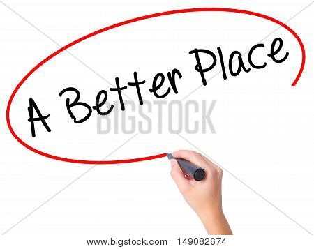 Women Hand Writing A Better Place With Black Marker On Visual Screen