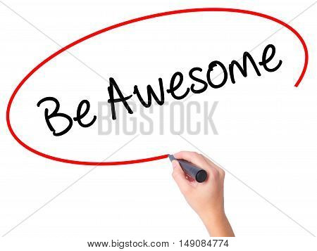 Women Hand Writing Be Awesome With Black Marker On Visual Screen