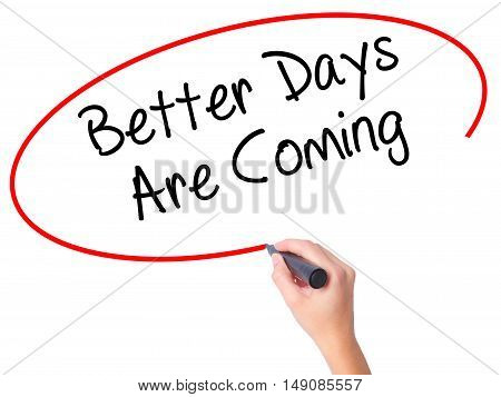 Women Hand Writing Better Days Are Coming With Black Marker On Visual Screen.
