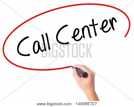 Women Hand Writing Call Center With Black Marker On Visual Screen.