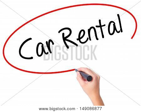 Women Hand Writing Car Rental With Black Marker On Visual Screen