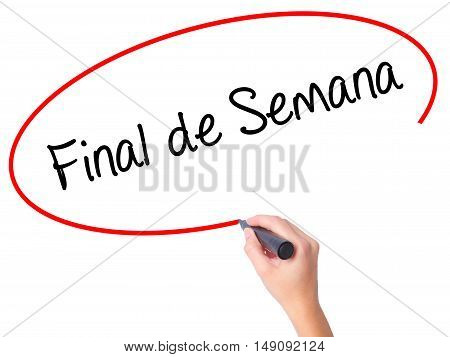 "Women Hand Writing ""final De Semana"" (in Portuguese - Weekend) With Black Marker On Visual"