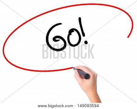 Women Hand Writing Go! With Black Marker On Visual Screen