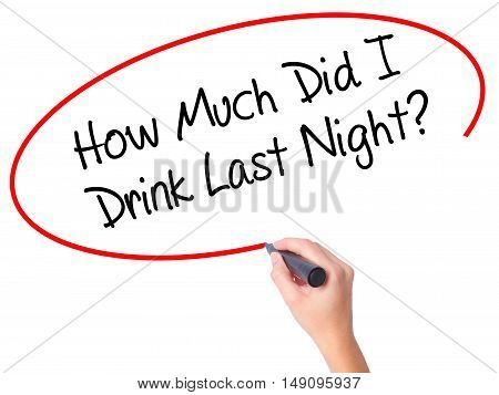 Women Hand Writing How Much Did I Drink Last Night? With Black Marker On Visual Screen