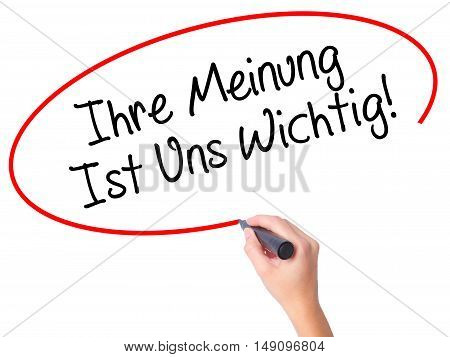Women Hand Writing Ihre Meinung Ist Uns Wichtig! (your Opinion Is Important To Us In German) With Ma