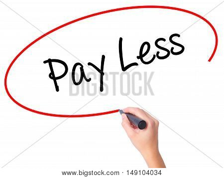 Women Hand Writing Pay Less  With Black Marker On Visual Screen
