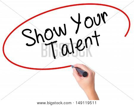 Women Hand Writing Show Your Talent  With Black Marker On Visual Screen