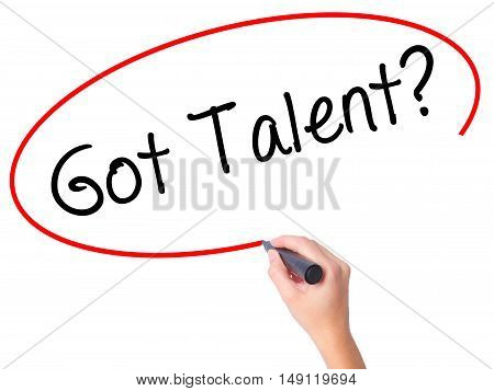 Women Hand Writing Got Talent? With Black Marker On Visual Screen