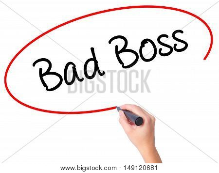Women Hand Writing Bad Boss With Black Marker On Visual Screen