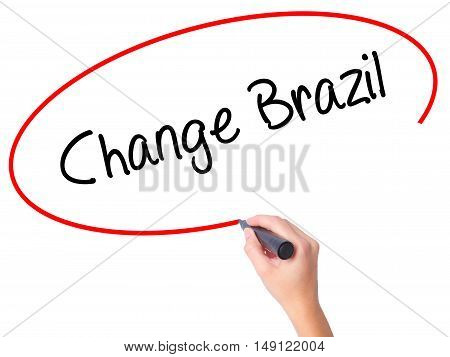 Women Hand Writing Change Brazil  With Black Marker On Visual Screen