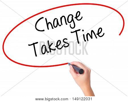 Women Hand Writing Change Takes Time With Black Marker On Visual Screen.
