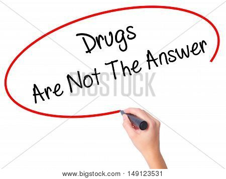 Women Hand Writing Drugs Are Not The Answer With Black Marker On Visual Screen