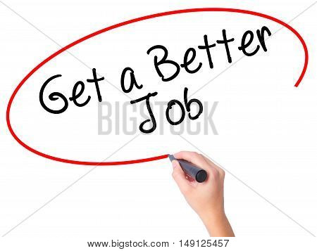 Women Hand Writing Get A Better Job  With Black Marker On Visual Screen
