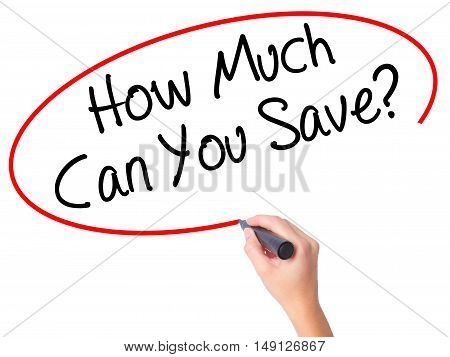 Women Hand Writing How Much Can You Save? With Black Marker On Visual Screen