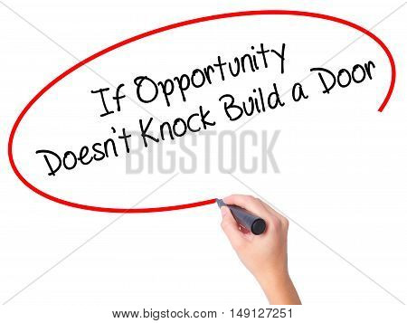 Women Hand Writing If Opportunity Doesn't Knock Build A Door With Black Marker On Visual Screen