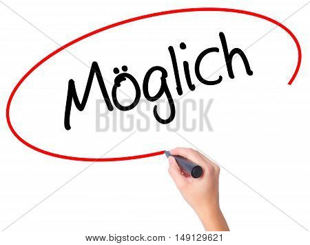 Women Hand Writing Moglich (possible In German) With Black Marker On Visual Screen.