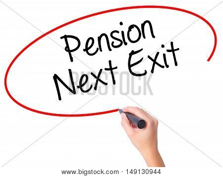 Women Hand Writing Pension Next Exit With Black Marker On Visual Screen
