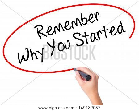 Women Hand Writing Remember Why You Started With Black Marker On Visual Screen