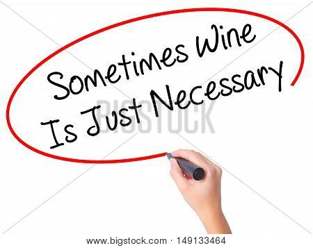 Women Hand Writing Sometimes Wine Is Just Necessary With Black Marker On Visual Screen