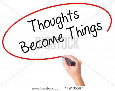 Women Hand Writing Thoughts Become Things With Black Marker On Visual Screen