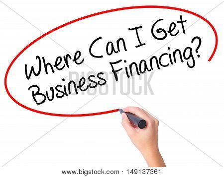 Women Hand Writing Where Can I Get Business Financing? With Black Marker On Visual Screen.