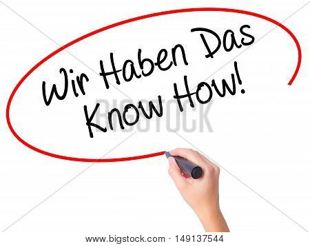 Women Hand Writing Wir Haben Das Know How! (we Have The Know-how In German)  With Black Marker On Vi