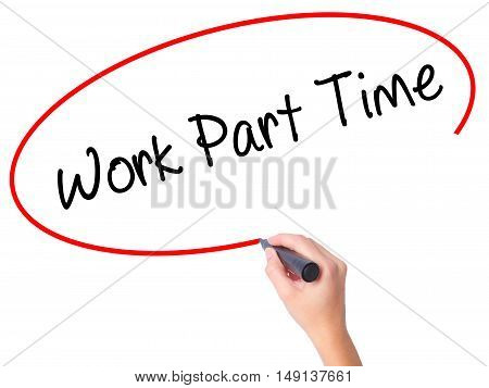 Women Hand Writing Work Part Time With Black Marker On Visual Screen