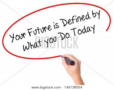 Women Hand Writing Your Future Is Defined By What You Do Today  With Black Marker On Visual Screen
