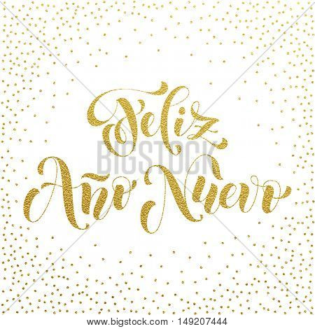 Feliz Ano Nuevo gold glitter modern lettering for Spanish Happy New Year greeting holiday card. Vector hand drawn festive text for banner, poster, invitation on white background.