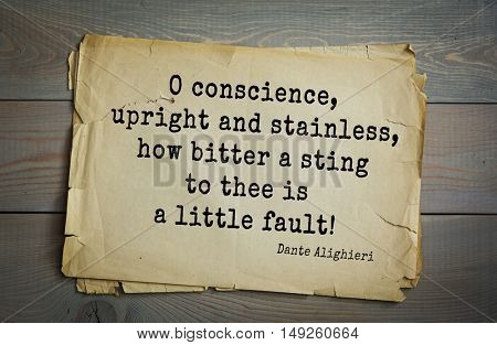 TOP-30. Aphorism by Dante Alighieri - Italian poet, philosopher, theologian, politician.O conscience, upright and stainless, how bitter a sting to thee is a little fault!