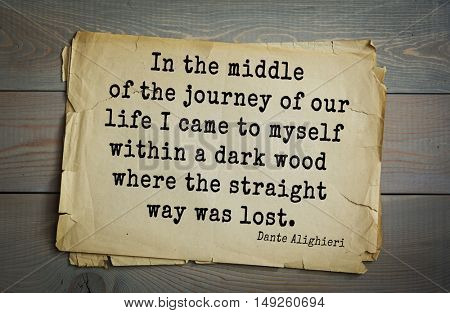 TOP-30. Aphorism by Dante Alighieri - Italian poet, philosopher, theologian, politician.In the middle of the journey of our life I came to myself within a dark wood where the straight way was lost.