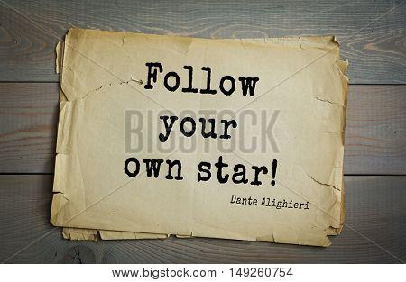TOP-30. Aphorism by Dante Alighieri - Italian poet, philosopher, theologian, politician.Follow your own star!