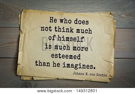TOP-200. Aphorism by Johann Wolfgang von Goethe - German poet, statesman, philosopher and naturalist.He who does not think much of himself is much more esteemed than he imagines.