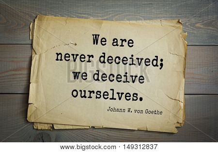 TOP-200. Aphorism by Johann Wolfgang von Goethe - German poet, statesman, philosopher and naturalist.We are never deceived; we deceive ourselves.