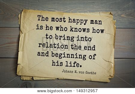 TOP-200. Aphorism by Johann Wolfgang von Goethe - German poet, statesman, philosopher and naturalist.The most happy man is he who knows how to bring into relation the end and beginning of his life.
