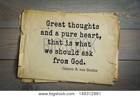 TOP-200. Aphorism by Johann Wolfgang von Goethe - German poet, statesman, philosopher and naturalist.Great thoughts and a pure heart, that is what we should ask from God.