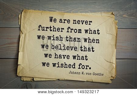 TOP-200. Aphorism by Johann Wolfgang von Goethe - German poet, statesman, philosopher and naturalist. We are never further from what we wish than when we believe that we have what we wished for.