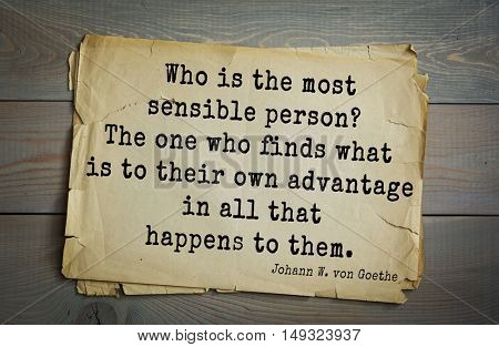 Aphorism by Johann Wolfgang von Goethe - German poet, statesman, philosopher and naturalist. Who is most sensible person? The one who finds what is to their own advantage in all that happens to them.