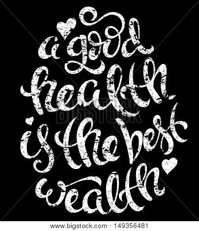 A good health is the best wealth poster with hand-drawn lettering, vector illustration