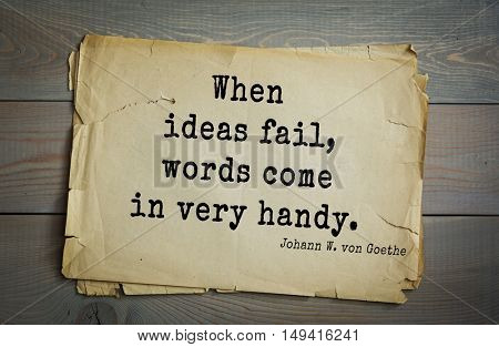 TOP-200. Aphorism by Johann Wolfgang von Goethe - German poet, statesman, philosopher and naturalist.When ideas fail, words come in very handy.