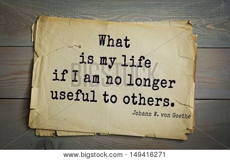 TOP-200. Aphorism by Johann Wolfgang von Goethe - German poet, statesman, philosopher and naturalist.What is my life if I am no longer useful to others.